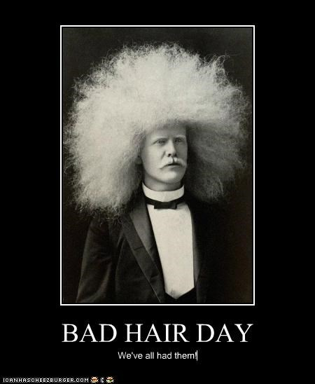 BAD HAIR DAY We've all had them!