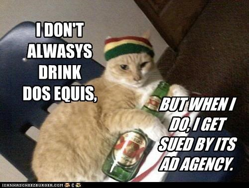 Ad agency always by caption captioned cat dont dos equis drink drunk sued the most interesting man in the world when i do