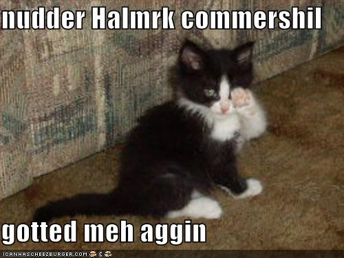 advertising,commercials,crying,hallmark,kitten,lolcats,lolkittehs