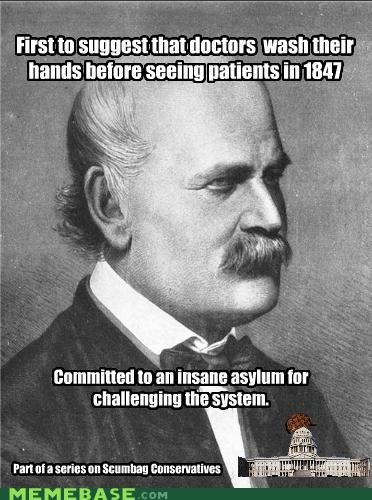 conservatives,ignaz semmelweise,insane asylum,Memes,sistem,what