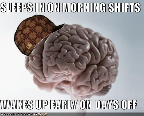 SLEEPS IN ON MORNING SHIFTS WAKES UP EARLY ON DAYS OFF