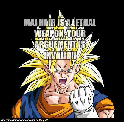 MAI HAIR IS A LETHAL WEAPON, YOUR ARGUEMENT IS INVALID!!