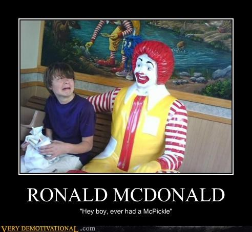 "RONALD MCDONALD ""Hey boy, ever had a McPickle"""