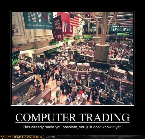COMPUTER TRADING Has already made you obsolete, you just don't know it yet.