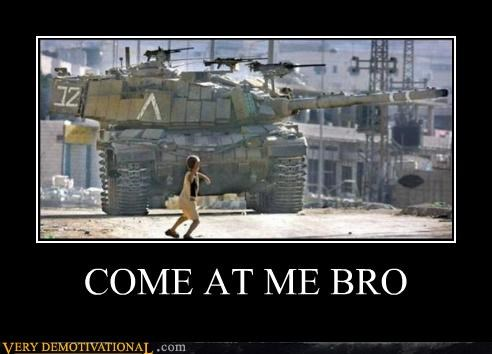 bad idea,come at me bro,idiots,tank