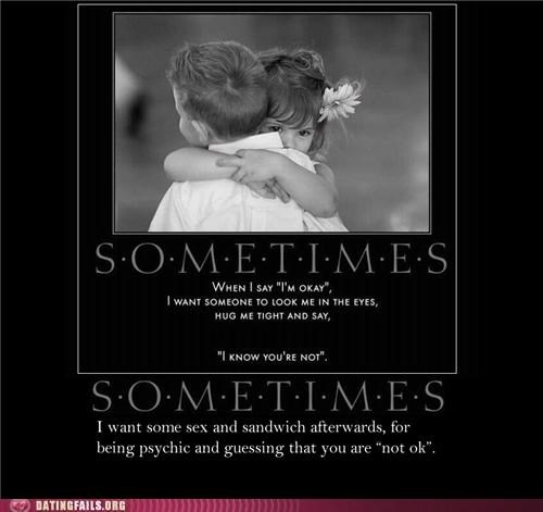 demotivational sandwich sometimes We Are Dating - 5340337920