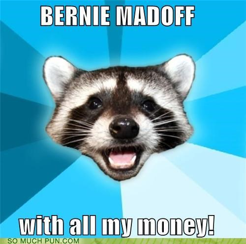 Bernie Madoff Lame Pun Coon made off money ponzi scheme similar sounding