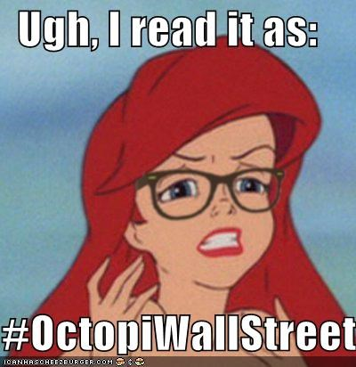glasses Hipster Ariel meme meme all the memes Occupy Wall Street octopiwallstreet the littler mermaid ugh - 5343746816