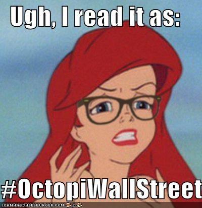 glasses Hipster Ariel meme meme all the memes Occupy Wall Street octopiwallstreet the littler mermaid ugh - 5343746816