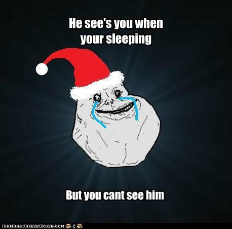 He see's you when your sleeping But you cant see him