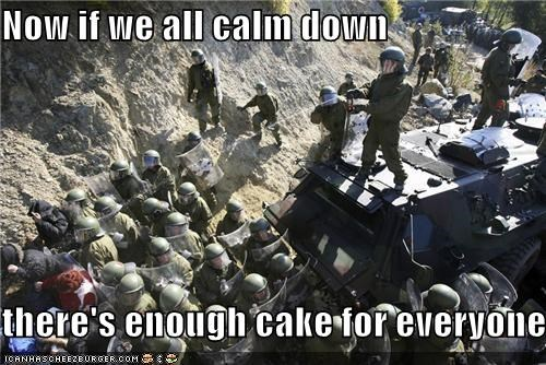 cake,calm down,enough for everyone,food,riot,riot gear,wtf
