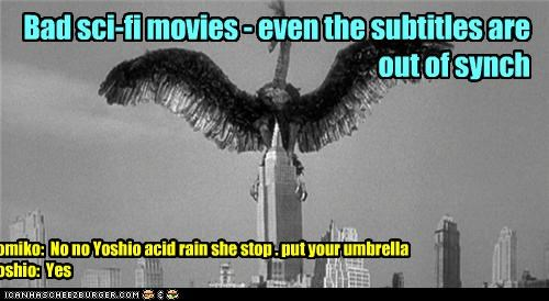 Tomiko: No no Yoshio acid rain she stop . put your umbrella Yoshio: Yes Bad sci-fi movies - even the subtitles are out of synch