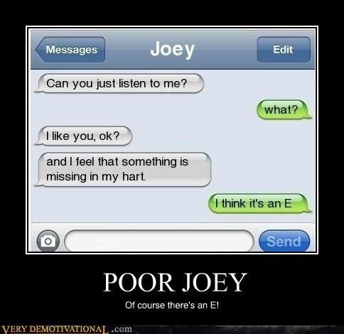 POOR JOEY Of course there's an E!