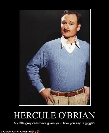 HERCULE O'BRIAN My little grey cells have given you , how you say, a giggle?