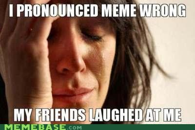First World Problems friends laughter memebase Memes problem Sad - 5355215360