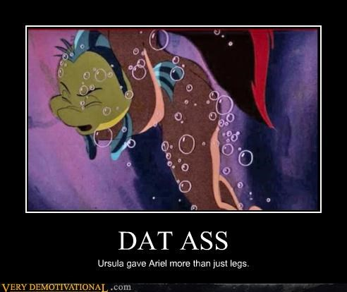DAT ASS Ursula gave Ariel more than just legs.