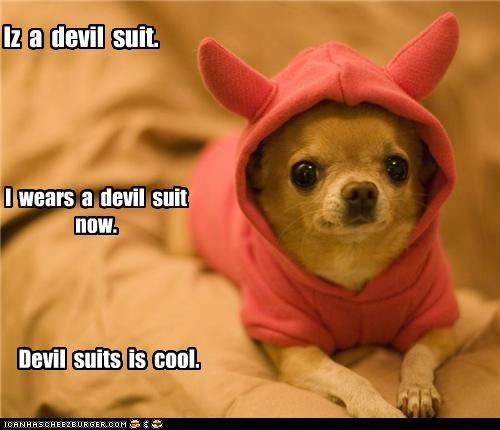 Iz a devil suit. I wears a devil suit now. Devil suits is cool.