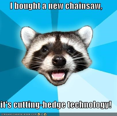 chainsaw,cool,hedge,Lame Pun Coon,puns,technology