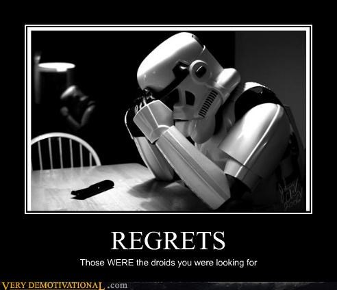REGRETS Those WERE the droids you were looking for