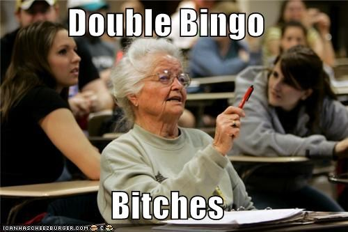 Double Bingo Bitches Cheezburger Funny Memes Funny Pictures