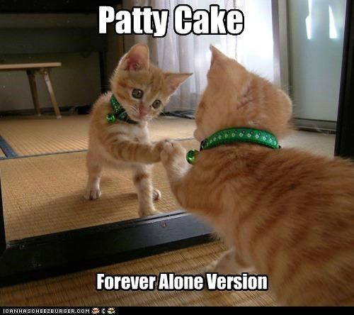 Patty Cake Forever Alone Version