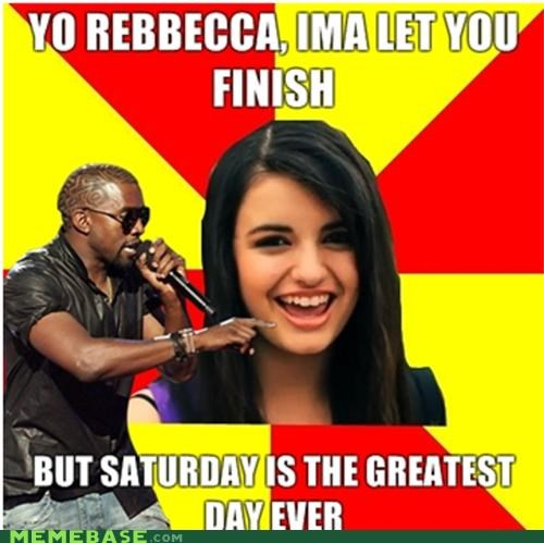 finish,FRIDAY,interrupting,kanye,Rebecca Black,saturday