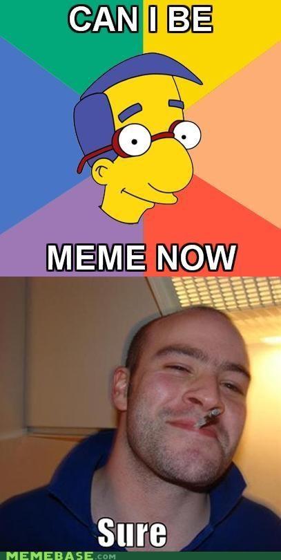 cartoons finally Good Guy Greg meme milhouse now simpsons - 5359903488