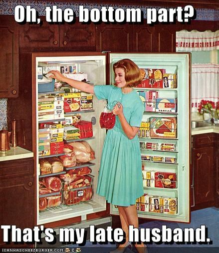 cannibal,delicious,delicious meat,fridge,historic lols,husband,kitchen,late husband,meat,vintage,widow,wife