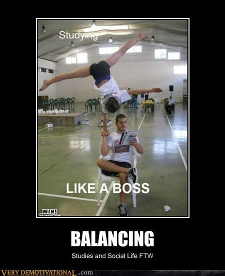 balance,FTW,Pure Awesome,social life,studies