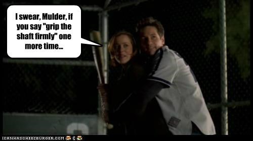 "I swear, Mulder, if you say ""grip the shaft firmly"" one more time..."