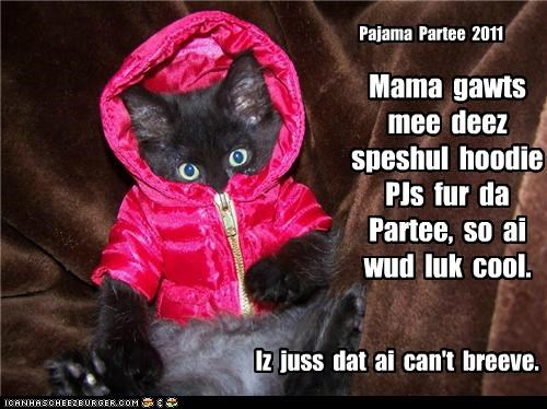 Pajama Partee 2011 Mama gawts mee deez speshul hoodie PJs fur da Partee, so ai wud luk cool. Iz juss dat ai can't breeve.