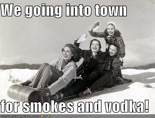 alcohol,booze,cigarettes,drinks,good plan,happy,historic lols,liquor,sled,smokes,snow,snowing,sounds like a party,vodka,women