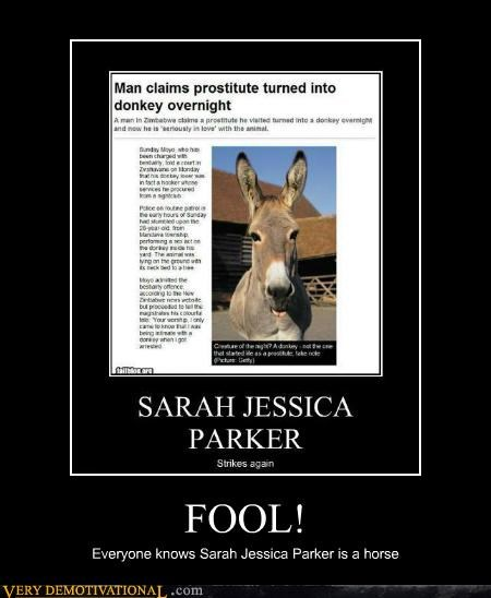 FOOL! Everyone knows Sarah Jessica Parker is a horse