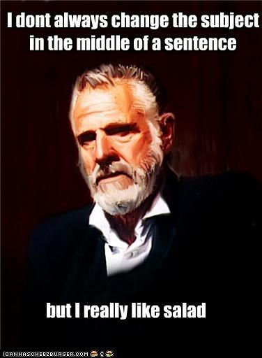 add,change,salad,sentence,subject,the most interesting man in the world