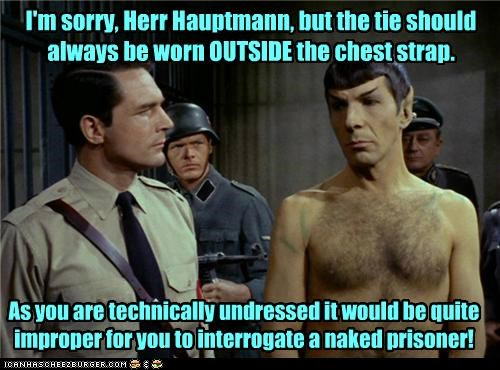 I'm sorry, Herr Hauptmann, but the tie should always be worn OUTSIDE the chest strap. As you are technically undressed it would be quite improper for you to interrogate a naked prisoner!