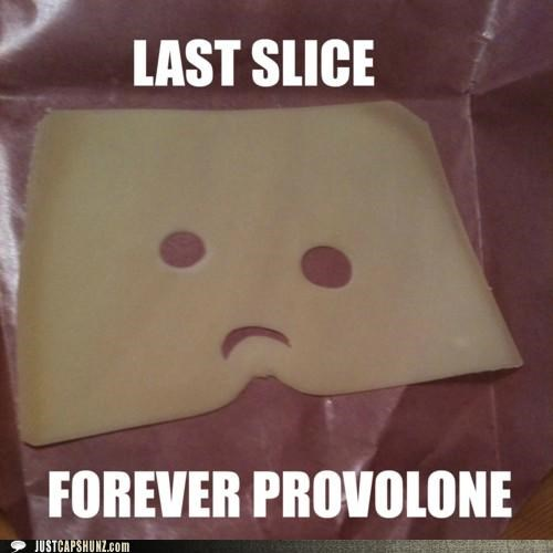 alone,cheese,forever alone,forever provolone,provolone,sad face