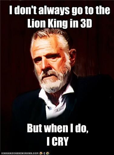 3d,cry,disney,lion king,movies,the most interesting man in the world