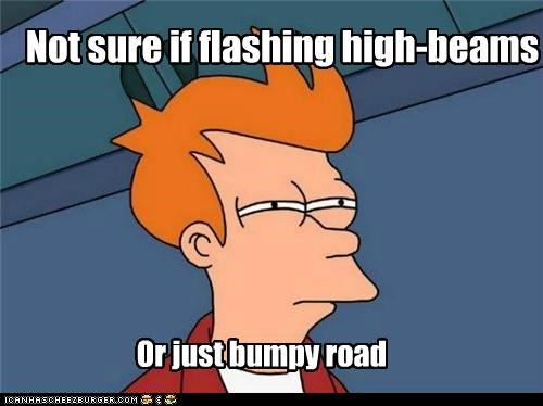 bumpy,flashing,fry,high beams,road rage,speed trap
