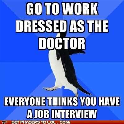 advice animal,doctor who,halloween costume,job interview,meme,socially awkward penguin,the doctor,work
