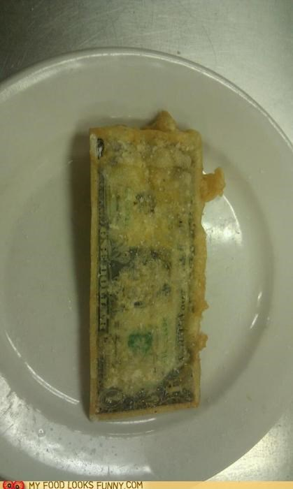 batter,bill,deep fried,dollar,money,snack