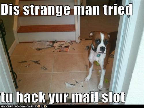 Dis strange man tried tu hack yur mail slot