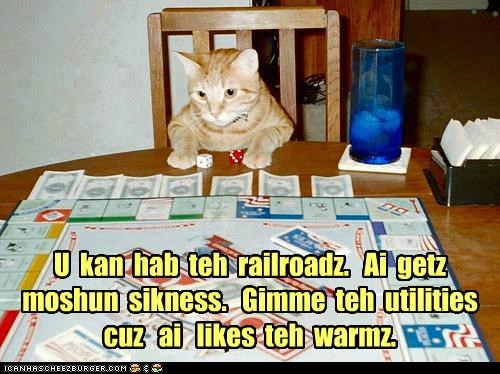 caption captioned cat do want game likes monopoly property railroad reason trading utilities warm warmth
