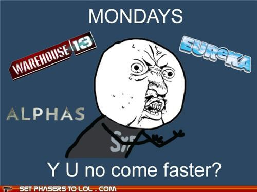 Alphas,eureka,mondays,syfy,television shows,warehouse 13,Y U No Guy