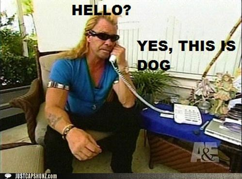 dogs dog the bounty hunter friends hello phone phone call telephone this is dog
