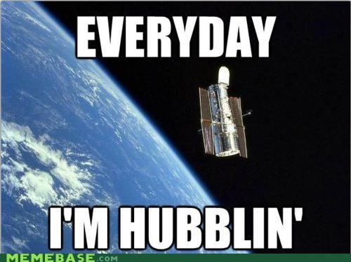 hubble,Memes,shufflin,space,Telescope