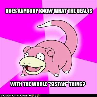 meme,Memes,sistah,slowpoke,what-is-the-deal