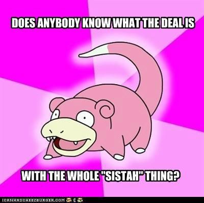 meme Memes sistah slowpoke what-is-the-deal - 5382834432