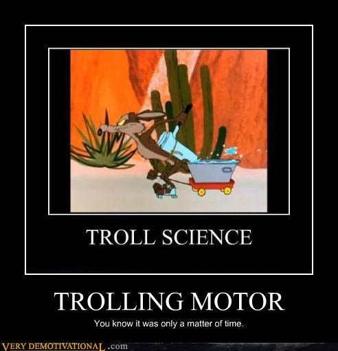 Pure Awesome troll science trolling motor wile e coyote