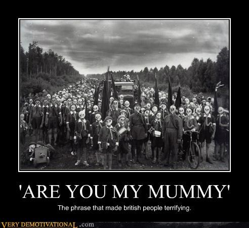 'ARE YOU MY MUMMY' The phrase that made british people terrifying.