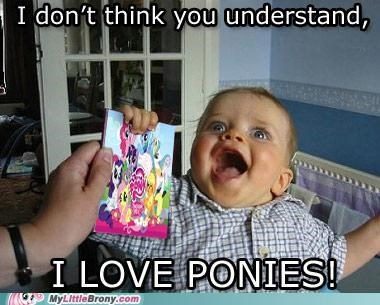 baby,best of week,i dont think you understand,i love ponies,meme